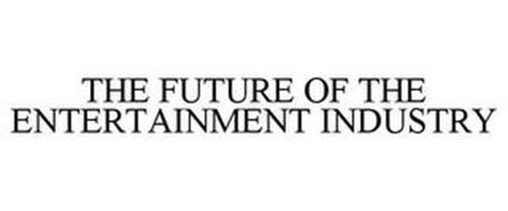 THE FUTURE OF THE ENTERTAINMENT INDUSTRY