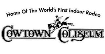 HOME OF THE WORLD'S FIRST INDOOR RODEO COWTOWN COLISEUM