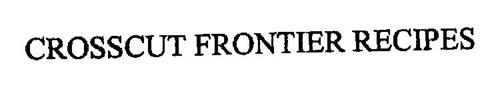 CROSSCUT FRONTIER RECIPES