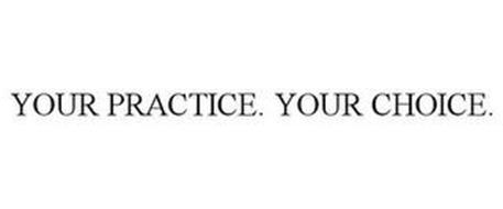 YOUR PRACTICE. YOUR CHOICE.