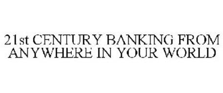 21ST CENTURY BANKING FROM ANYWHERE IN YOUR WORLD