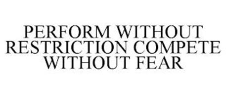 PERFORM WITHOUT RESTRICTION COMPETE WITHOUT FEAR
