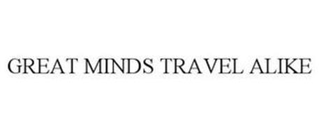 GREAT MINDS TRAVEL ALIKE