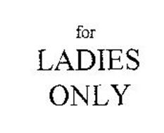 FOR LADIES ONLY