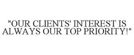 """""""OUR CLIENTS' INTEREST IS ALWAYS OUR TOP PRIORITY!"""""""