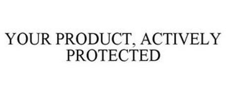 YOUR PRODUCT, ACTIVELY PROTECTED