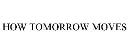 HOW TOMORROW MOVES