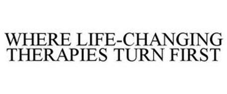WHERE LIFE-CHANGING THERAPIES TURN FIRST