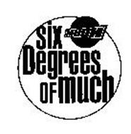 SIX DEGREES OF MUCH