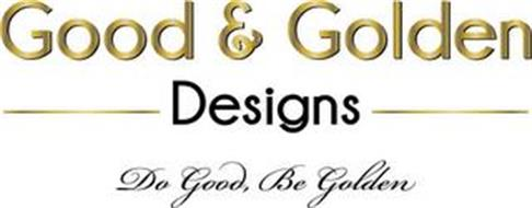GOOD & GOLDEN DESIGNS DO GOOD, BE GOLDEN