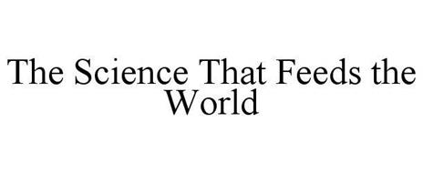THE SCIENCE THAT FEEDS THE WORLD