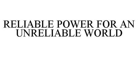 RELIABLE POWER FOR AN UNRELIABLE WORLD