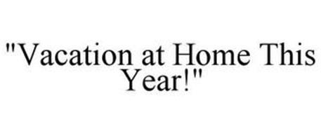 """VACATION AT HOME THIS YEAR!"""