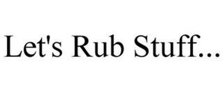 LET'S RUB STUFF...