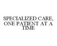 SPECIALIZED CARE, ONE PATIENT AT A TIME