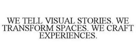 WE TELL VISUAL STORIES. WE TRANSFORM SPACES. WE CRAFT EXPERIENCES.