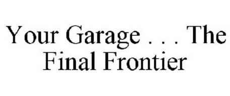 YOUR GARAGE . . . THE FINAL FRONTIER