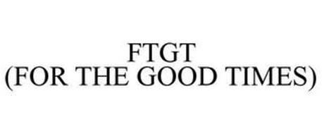 FTGT (FOR THE GOOD TIMES)
