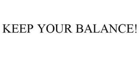 KEEP YOUR BALANCE!