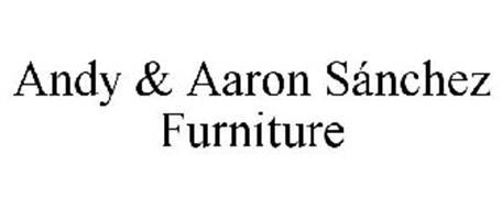 Andy Aaron S Nchez Furniture Trademark Of Custom Furniture By Andy Sanchez Inc Serial