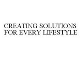 CREATING SOLUTIONS FOR EVERY LIFESTYLE