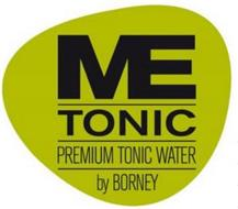 ME TONIC PREMIUM TONIC WATER BY BORNEY