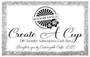 CUSTOMIZABLE CRAFTS, LLC CREATE A CUP DIY TUMBLER SUBSCRIPTION CRAFT BOX BROUGHT TO YOU BY CUSTOMIZABLE CRAFTS, LLC