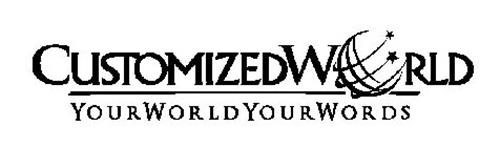 CUSTOMIZEDWORLD YOURWORLDYOURWORDS