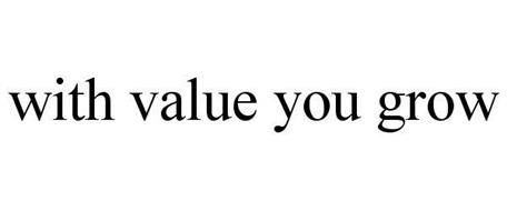 WITH VALUE YOU GROW