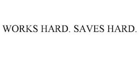 WORKS HARD. SAVES HARD.