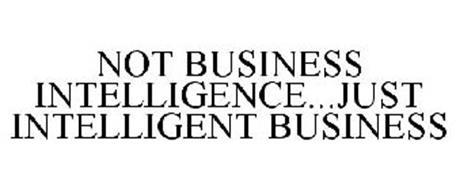 NOT BUSINESS INTELLIGENCE...JUST INTELLIGENT BUSINESS
