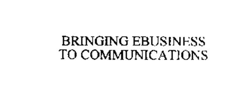 BRINGING EBUSINESS TO COMMUNICATIONS