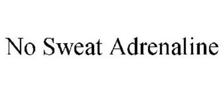 NO SWEAT ADRENALINE