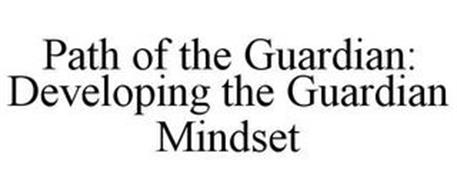 PATH OF THE GUARDIAN: DEVELOPING THE GUARDIAN MINDSET