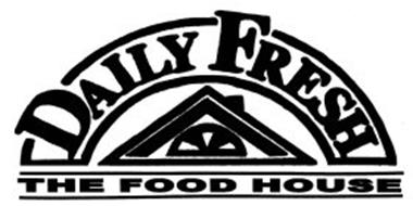 DAILY FRESH THE FOOD HOUSE