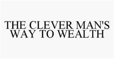 THE CLEVER MAN'S WAY TO WEALTH