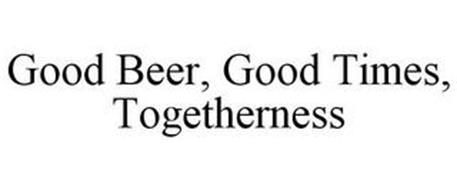 GOOD BEER, GOOD TIMES, TOGETHERNESS