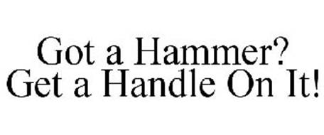GOT A HAMMER? GET A HANDLE ON IT!