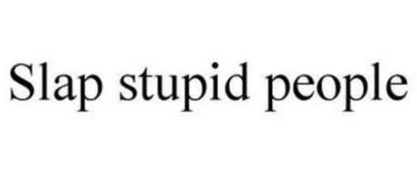 SLAP STUPID PEOPLE