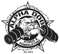 ALPHA DOG FITNESS & POWERLIFTING EST. 2012