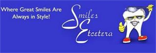 SMILES ETCETERA WHERE GREAT SMILES ARE ALWAYS IN STYLE