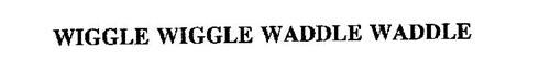WIGGLE WIGGLE WADDLE WADDLE