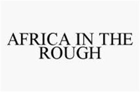 AFRICA IN THE ROUGH
