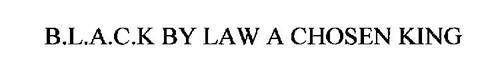 B.L.A.C.K BY LAW A CHOSEN KING