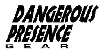 DANGEROUS PRESENCE GEAR