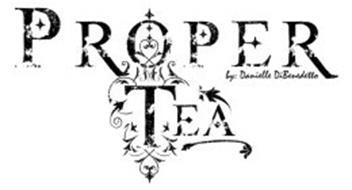 PROPER TEA BY: DANIELLE DIBENEDETTO