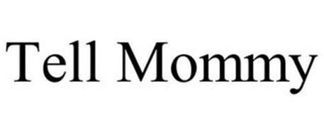 TELL MOMMY