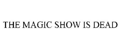 THE MAGIC SHOW IS DEAD