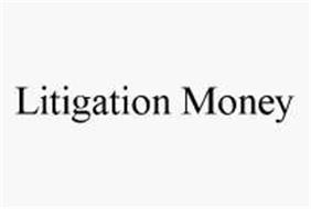 LITIGATION MONEY