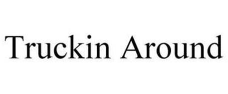 TRUCKIN AROUND